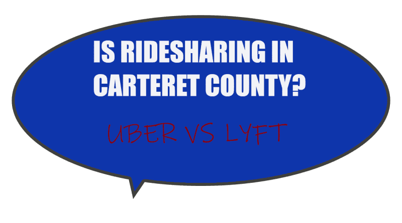 Yes, Uber and Lyft serve Carteret County NC and Morehead City, Atlantic Beach, Beaufort and Emerald Isle