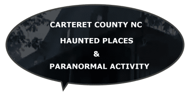 NC Carteret haunted places paranormal activity