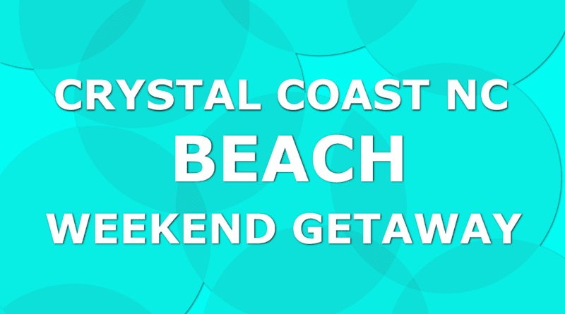 Weekend beach getaway Crystal Coast NC